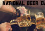 National Beer Day – The Hoppiest Holiday